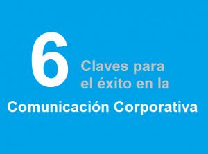 6 claves para el éxito de la comunicación corporativa.