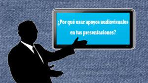 por que usar apoyos audiovisuales en tus presentaciones